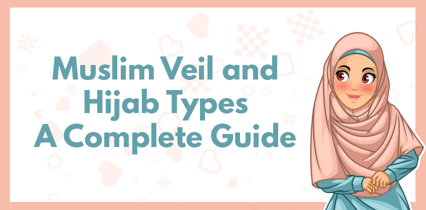Muslim Veil and Hijab Types A Complete Guide