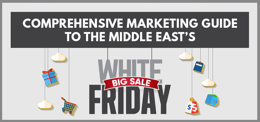 Comprehensive Marketing Guide to Middle East White Friday Sale